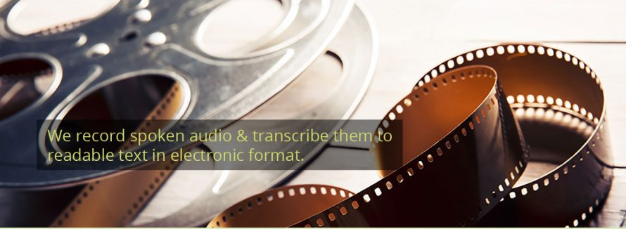 We record spoken audio & transcribe them to readable text in electronic format
